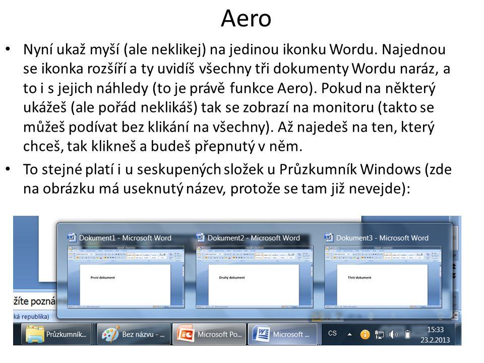 Aero Nyní ukaž myší (ale neklikej) na jedinou ikonku Wordu.