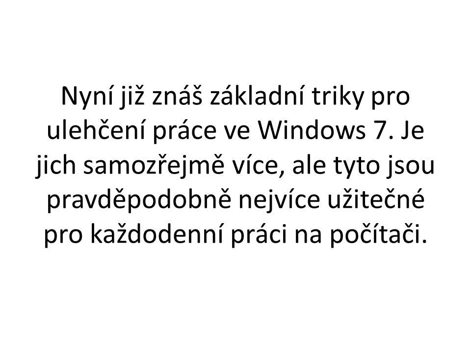 Nyní již znáš základní triky pro ulehčení práce ve Windows 7.