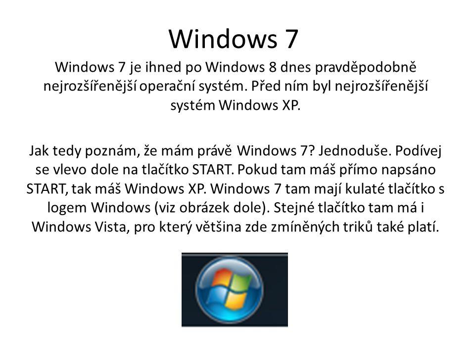 Windows 7 Windows 7 je ihned po Windows 8 dnes pravděpodobně nejrozšířenější operační systém.