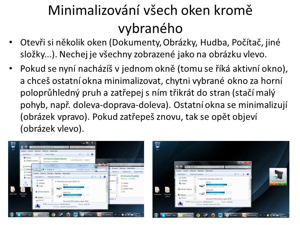 Minimalizování všech oken kromě vybraného Otevři si několik oken (Dokumenty, Obrázky, Hudba, Počítač, jiné složky...).