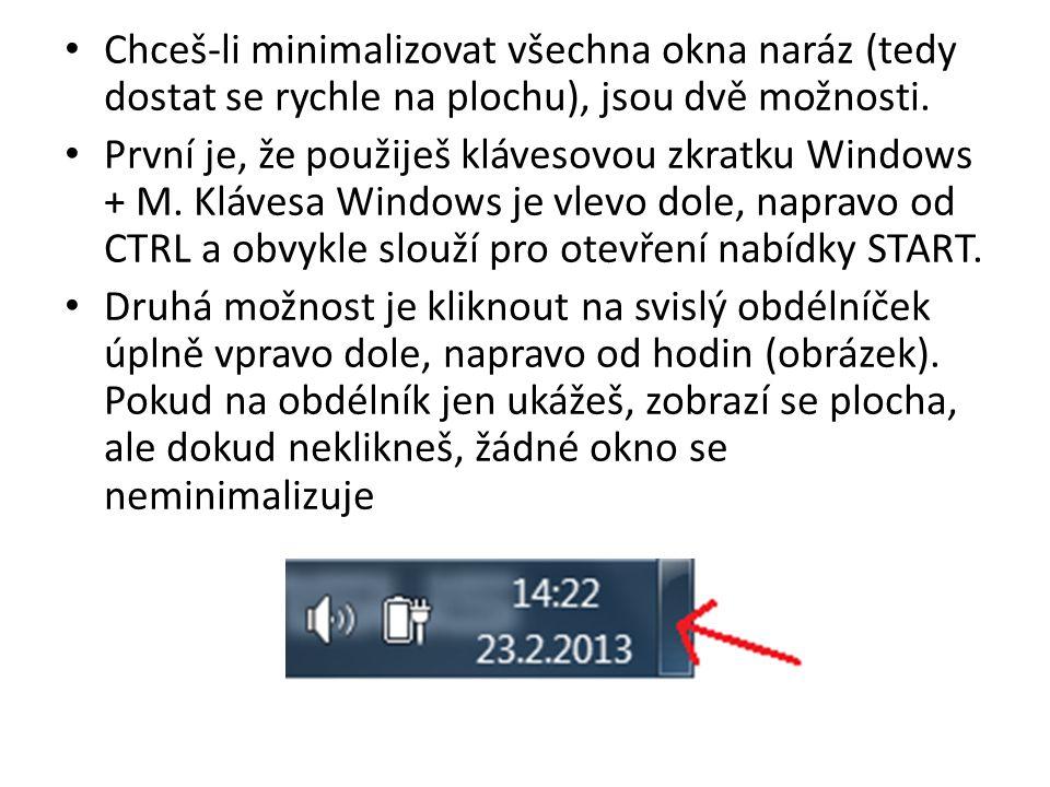 Chceš-li minimalizovat všechna okna naráz (tedy dostat se rychle na plochu), jsou dvě možnosti.