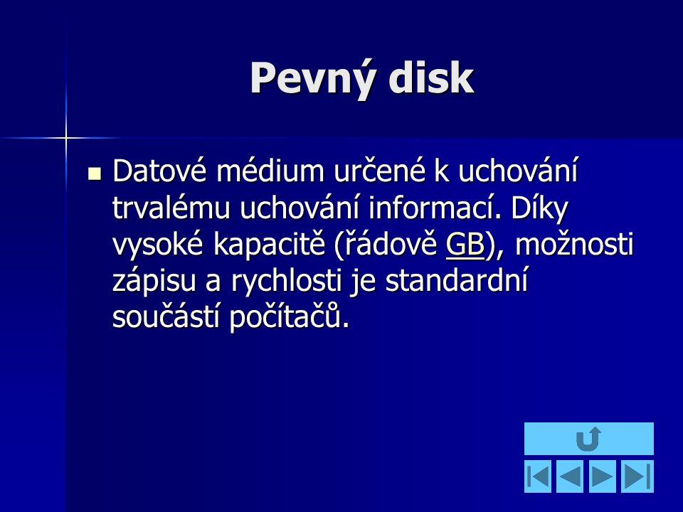 Pevný disk Datové médium určené k uchování trvalému uchování informací.