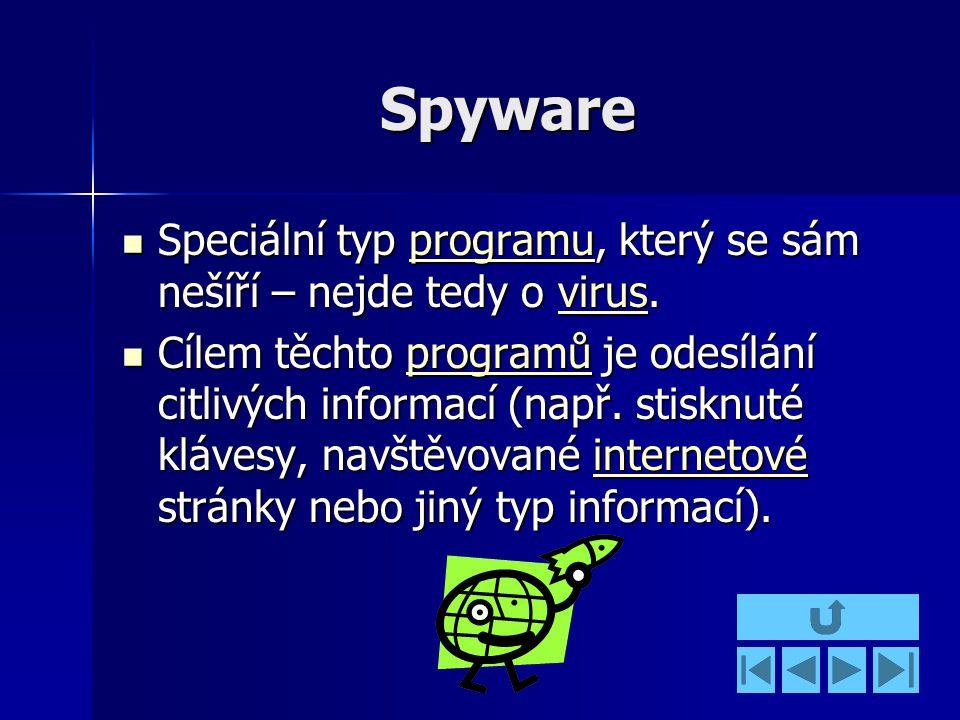 Spyware Speciální typ programu, který se sám nešíří – nejde tedy o virus.