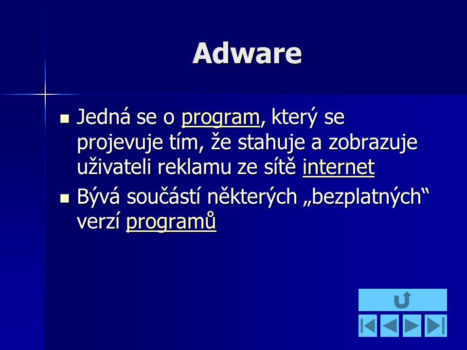 """Adware Jedná se o program, který se projevuje tím, že stahuje a zobrazuje uživateli reklamu ze sítě internet Jedná se o program, který se projevuje tím, že stahuje a zobrazuje uživateli reklamu ze sítě internetprograminternetprograminternet Bývá součástí některých """"bezplatných verzí programů Bývá součástí některých """"bezplatných verzí programůprogramů"""