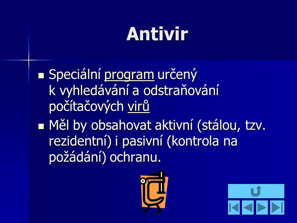 Antivir Speciální program určený k vyhledávání a odstraňování počítačových virů Speciální program určený k vyhledávání a odstraňování počítačových virůprogramvirůprogramvirů Měl by obsahovat aktivní (stálou, tzv.