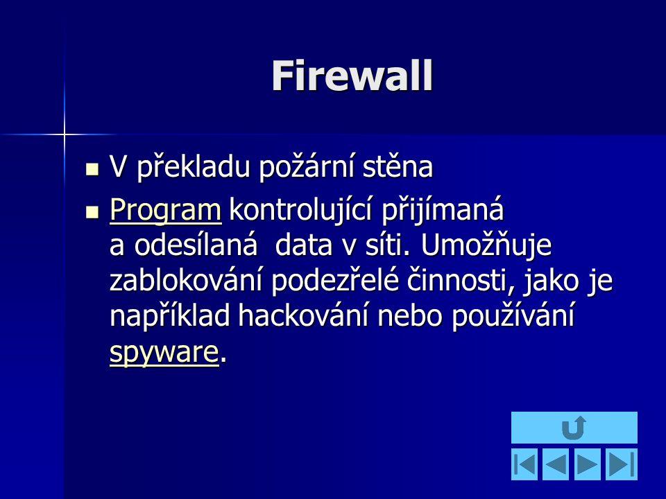 Firewall V překladu požární stěna V překladu požární stěna Program kontrolující přijímaná a odesílaná data v síti.