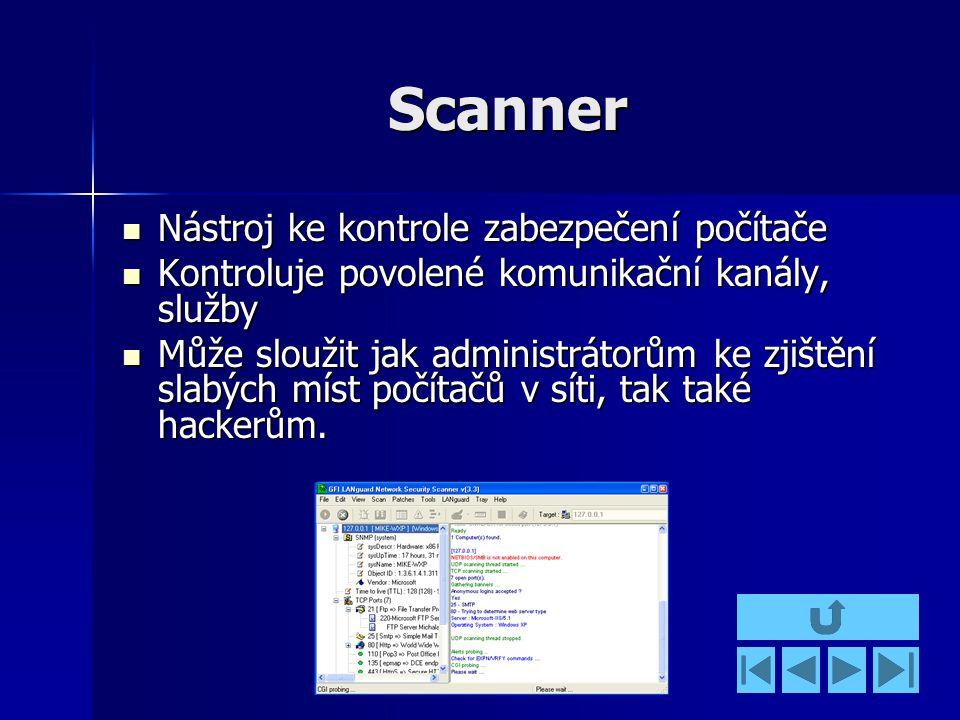 Scanner Nástroj ke kontrole zabezpečení počítače Nástroj ke kontrole zabezpečení počítače Kontroluje povolené komunikační kanály, služby Kontroluje povolené komunikační kanály, služby Může sloužit jak administrátorům ke zjištění slabých míst počítačů v síti, tak také hackerům.
