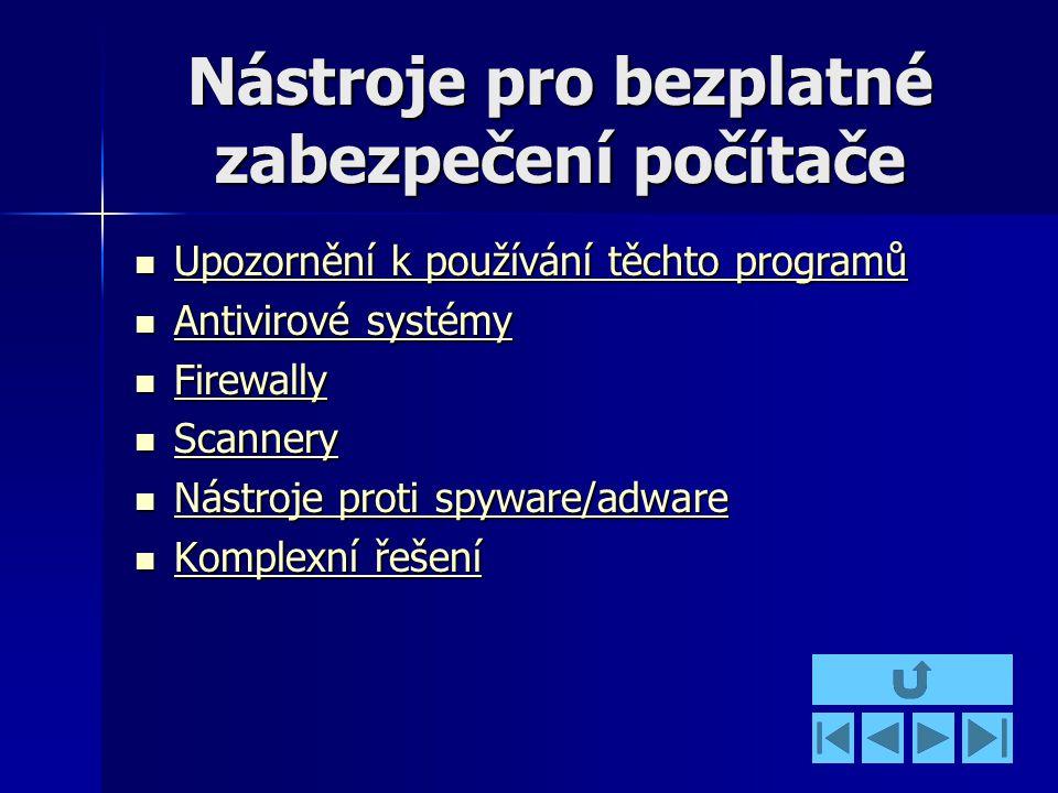 Nástroje pro bezplatné zabezpečení počítače Upozornění k používání těchto programů Upozornění k používání těchto programů Upozornění k používání těchto programů Upozornění k používání těchto programů Antivirové systémy Antivirové systémy Antivirové systémy Antivirové systémy Firewally Firewally Firewally Scannery Scannery Scannery Nástroje proti spyware/adware Nástroje proti spyware/adware Nástroje proti spyware/adware Nástroje proti spyware/adware Komplexní řešení Komplexní řešení Komplexní řešení Komplexní řešení