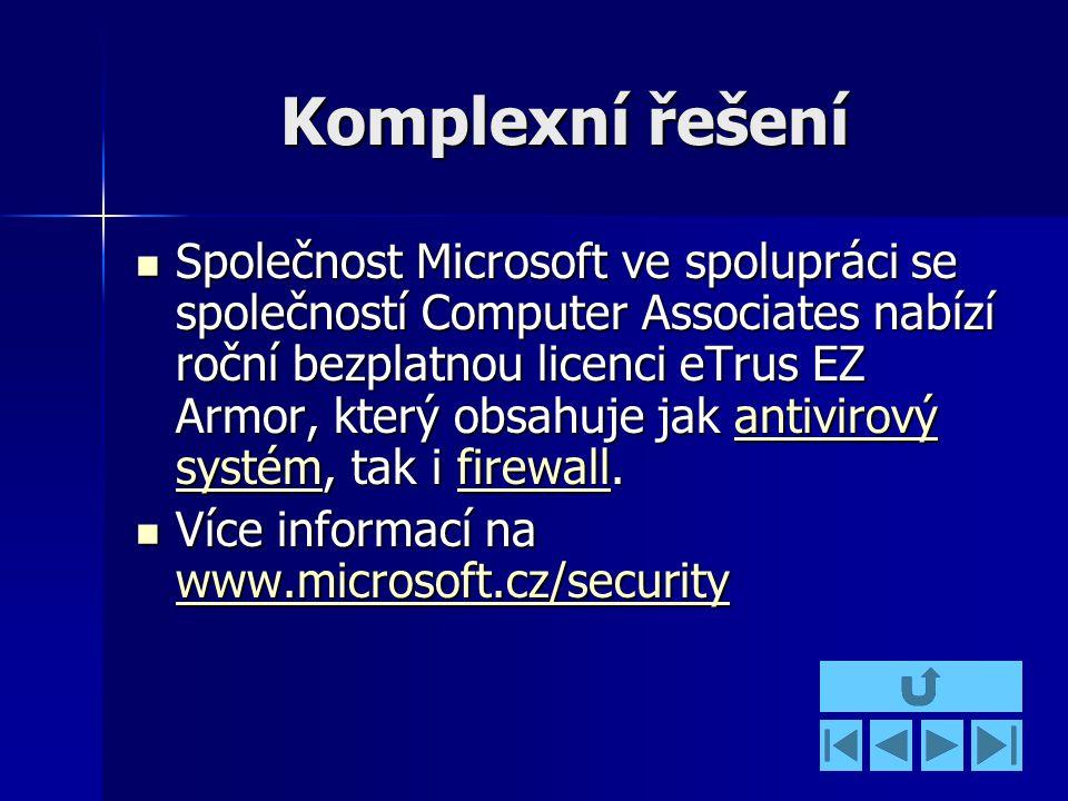 Komplexní řešení Společnost Microsoft ve spolupráci se společností Computer Associates nabízí roční bezplatnou licenci eTrus EZ Armor, který obsahuje jak antivirový systém, tak i firewall.
