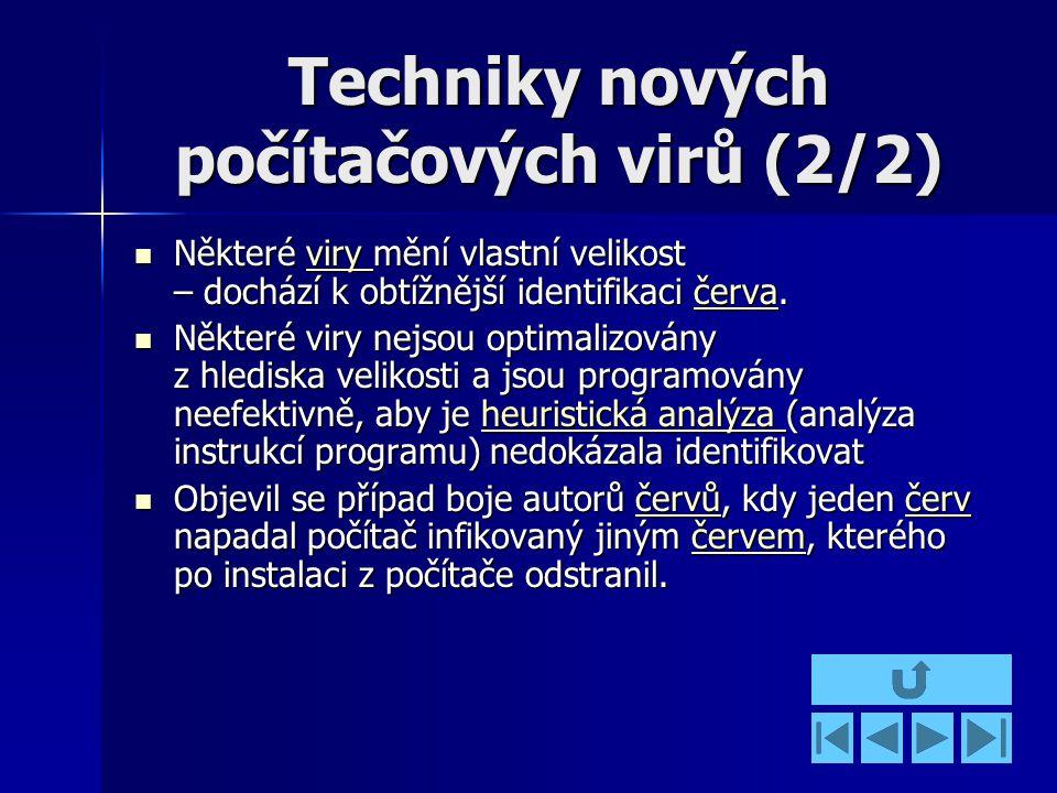 Techniky nových počítačových virů (2/2) Některé viry mění vlastní velikost – dochází k obtížnější identifikaci červa.