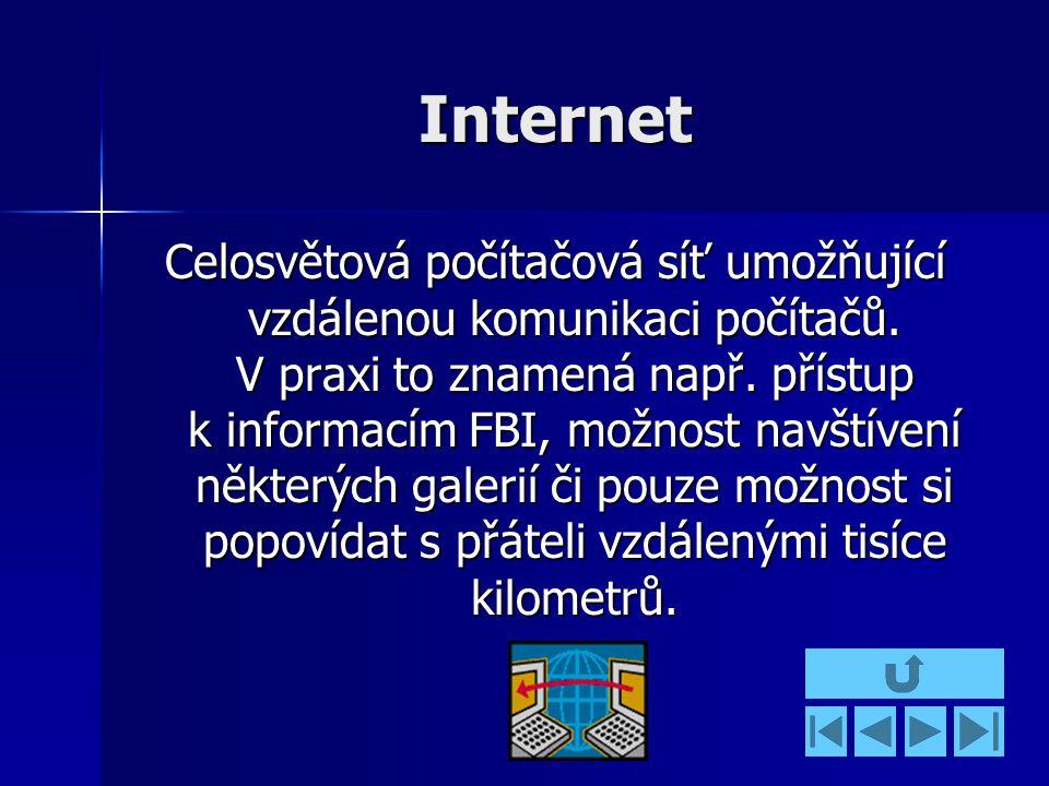 Internet Celosvětová počítačová síť umožňující vzdálenou komunikaci počítačů.