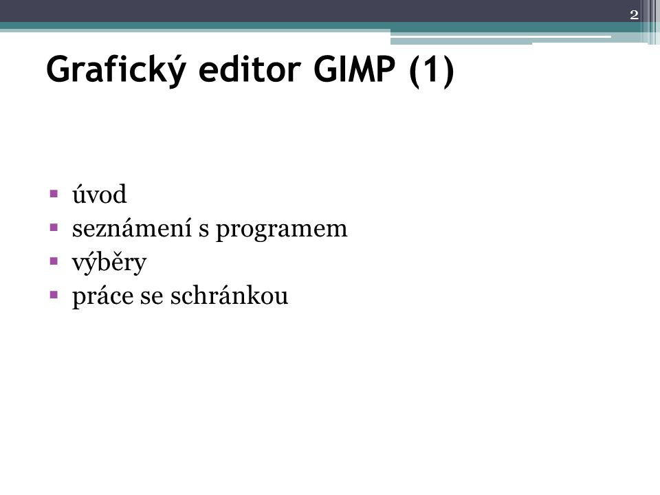 Grafický editor GIMP (1)  úvod  seznámení s programem  výběry  práce se schránkou 2