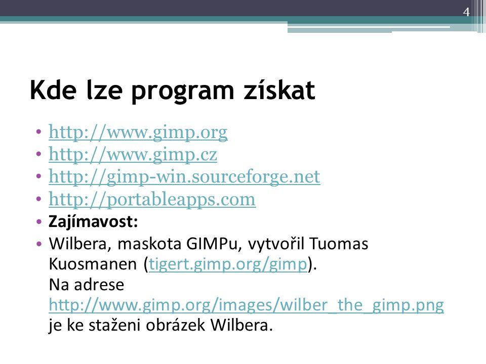 Kde lze program získat http://www.gimp.org http://www.gimp.cz http://gimp-win.sourceforge.net http://portableapps.com Zajímavost: Wilbera, maskota GIMPu, vytvořil Tuomas Kuosmanen (tigert.gimp.org/gimp).