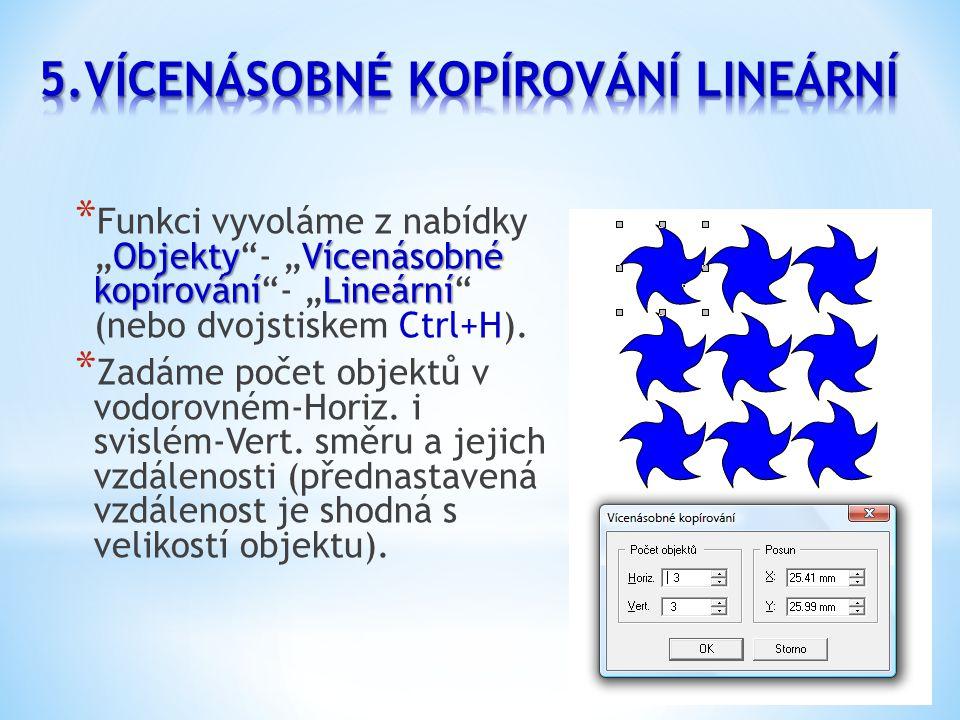 """ObjektyVícenásobné kopírováníLineární * Funkci vyvoláme z nabídky """"Objekty - """"Vícenásobné kopírování - """"Lineární (nebo dvojstiskem Ctrl+H)."""
