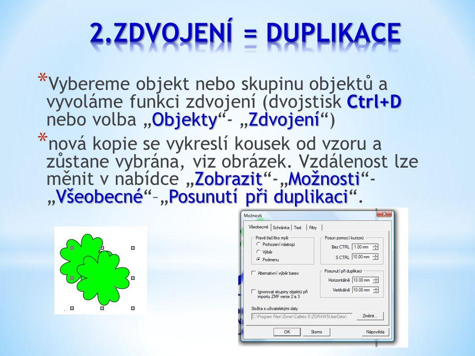 """Ctrl+D ObjektyZdvojení * Vybereme objekt nebo skupinu objektů a vyvoláme funkci zdvojení (dvojstisk Ctrl+D nebo volba """"Objekty - """"Zdvojení ) ZobrazitMožnosti VšeobecnéPosunutí při duplikaci * nová kopie se vykreslí kousek od vzoru a zůstane vybrána, viz obrázek."""
