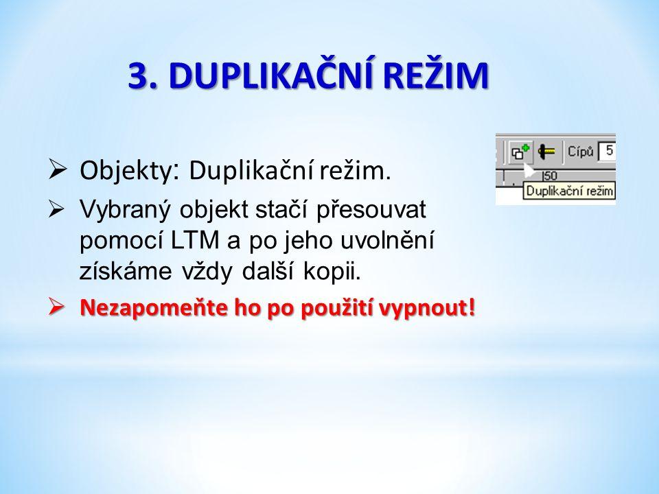 3.DUPLIKAČNÍ REŽIM  Objekty : Duplikační režim.