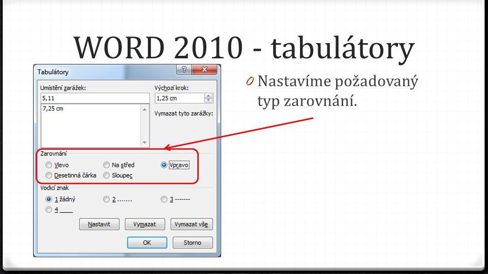 WORD 2010 - tabulátory 0 Nastavíme požadovaný typ zarovnání.