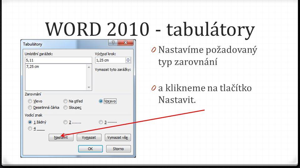 WORD 2010 - tabulátory 0 Nastavíme požadovaný typ zarovnání 0 a klikneme na tlačítko Nastavit.
