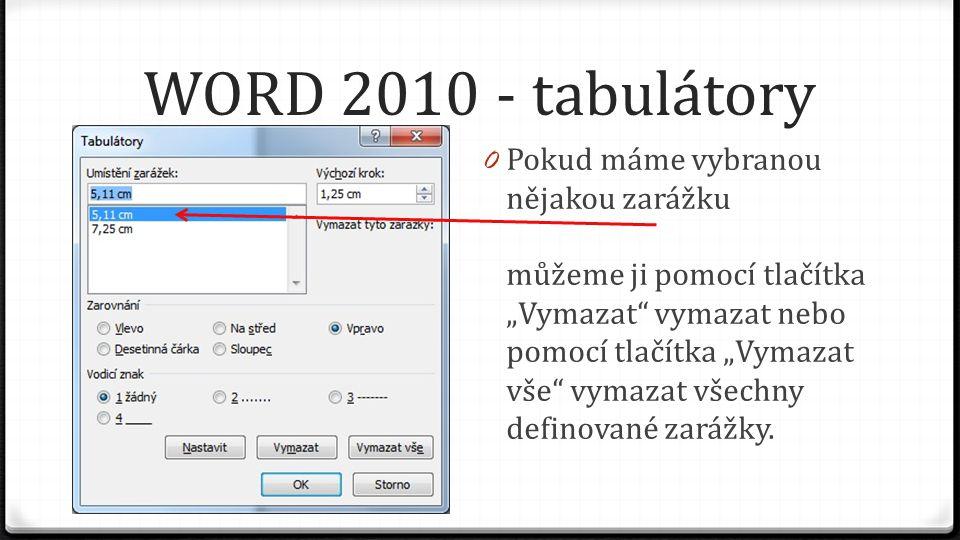 """WORD 2010 - tabulátory 0 Pokud máme vybranou nějakou zarážku můžeme ji pomocí tlačítka """"Vymazat vymazat nebo pomocí tlačítka """"Vymazat vše vymazat všechny definované zarážky."""