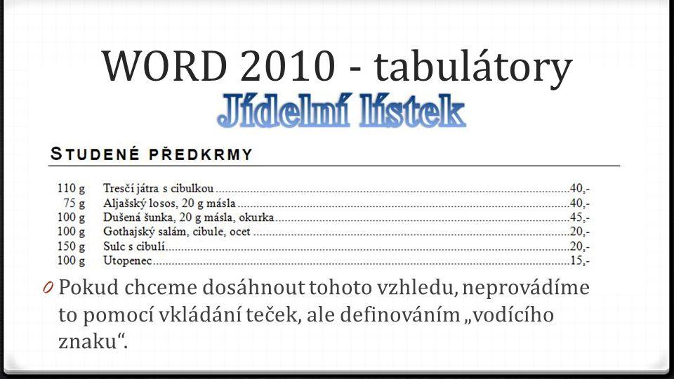 """WORD 2010 - tabulátory 0 Pokud chceme dosáhnout tohoto vzhledu, neprovádíme to pomocí vkládání teček, ale definováním """"vodícího znaku""""."""