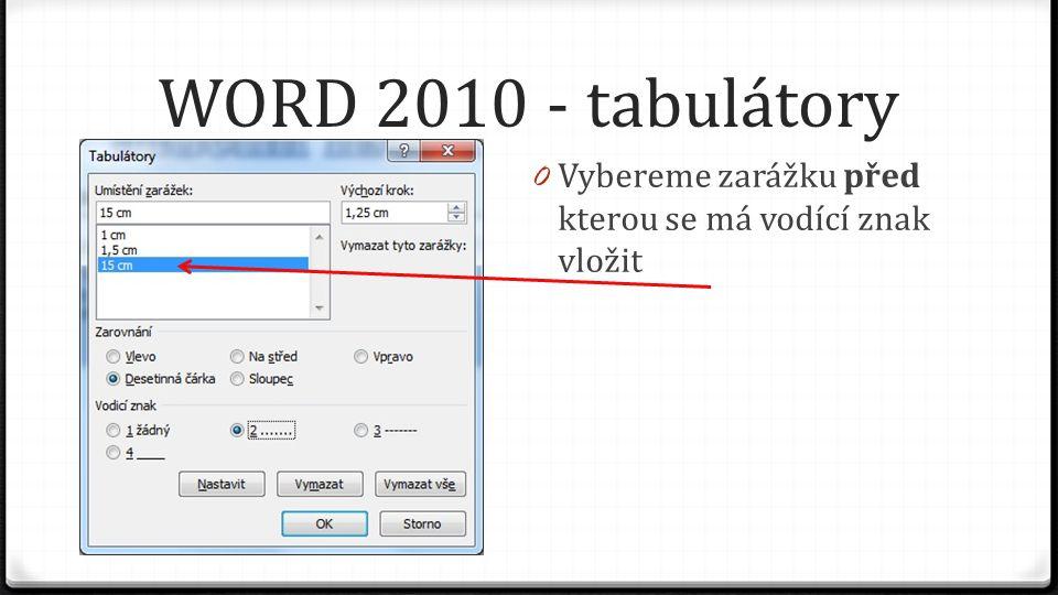 WORD 2010 - tabulátory 0 Vybereme zarážku před kterou se má vodící znak vložit