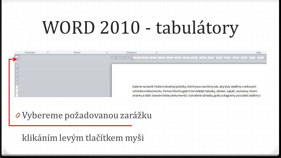 WORD 2010 - tabulátory 0 Vybereme požadovanou zarážku klikáním levým tlačítkem myši