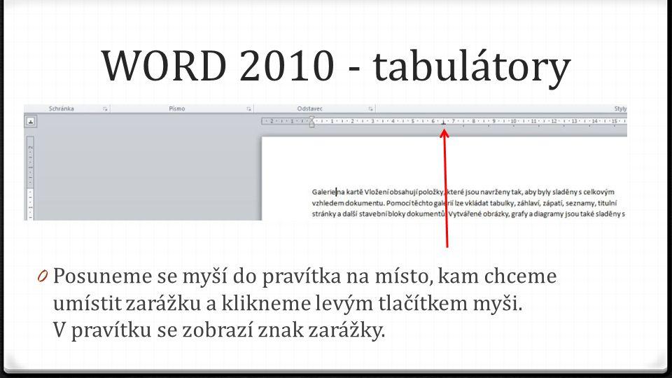 WORD 2010 - tabulátory 0 Posuneme se myší do pravítka na místo, kam chceme umístit zarážku a klikneme levým tlačítkem myši. V pravítku se zobrazí znak