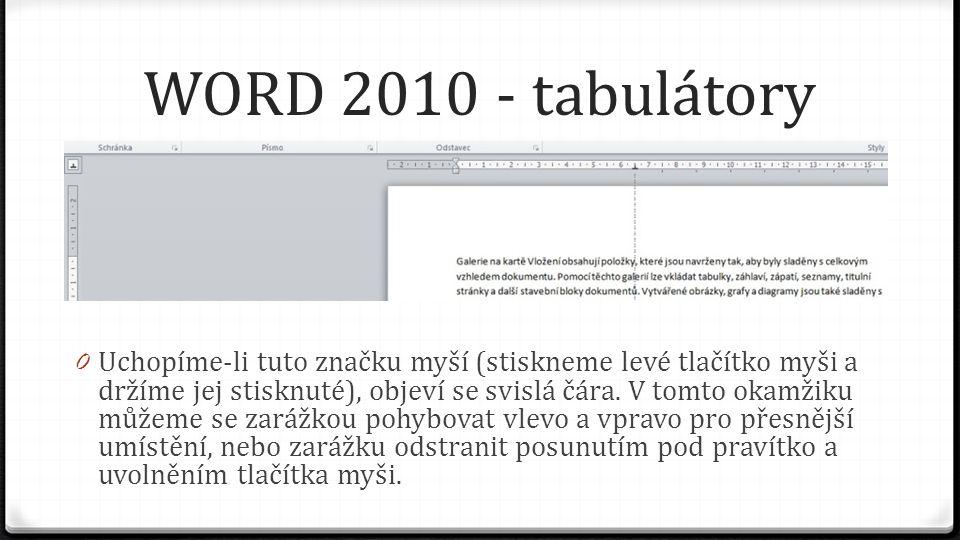 WORD 2010 - tabulátory 0 Uchopíme-li tuto značku myší (stiskneme levé tlačítko myši a držíme jej stisknuté), objeví se svislá čára.