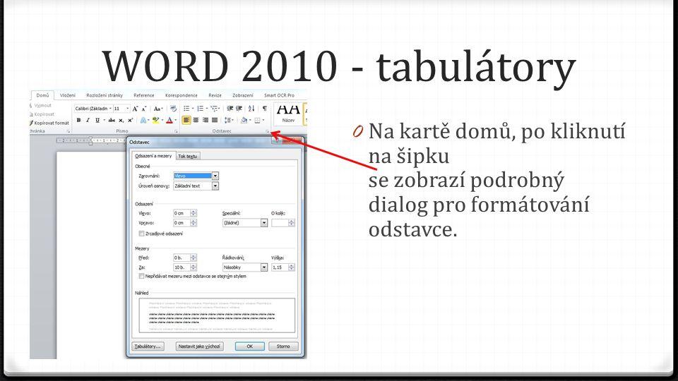 WORD 2010 - tabulátory 0 Na kartě domů, po kliknutí na šipku se zobrazí podrobný dialog pro formátování odstavce.