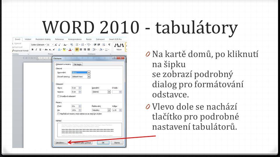 WORD 2010 - tabulátory 0 Na kartě domů, po kliknutí na šipku se zobrazí podrobný dialog pro formátování odstavce. 0 Vlevo dole se nachází tlačítko pro