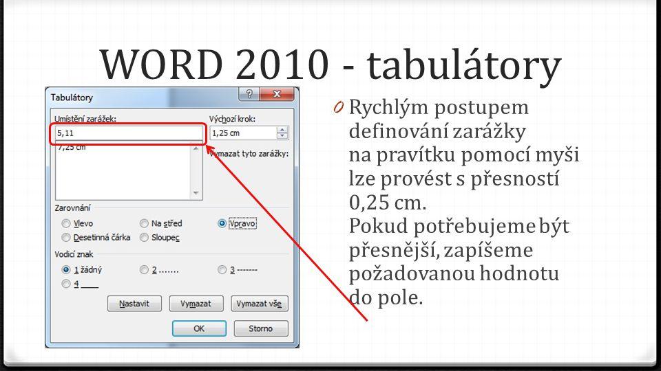 WORD 2010 - tabulátory 0 Rychlým postupem definování zarážky na pravítku pomocí myši lze provést s přesností 0,25 cm.