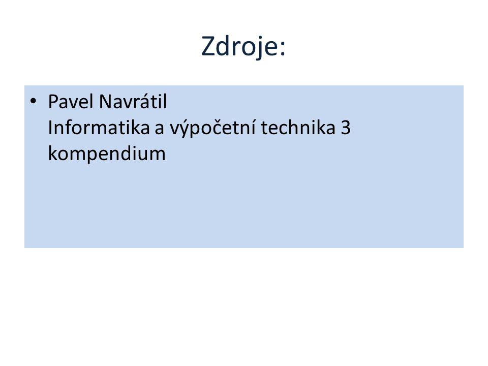 Zdroje: Pavel Navrátil Informatika a výpočetní technika 3 kompendium