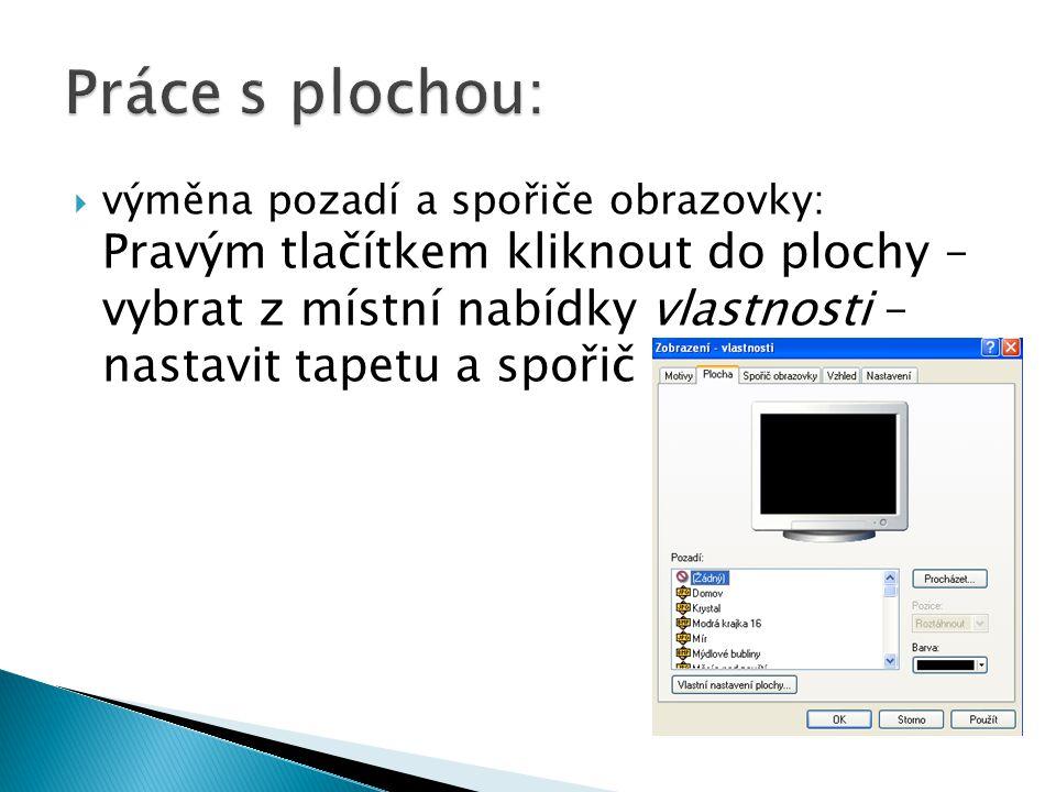  výměna pozadí a spořiče obrazovky: Pravým tlačítkem kliknout do plochy – vybrat z místní nabídky vlastnosti – nastavit tapetu a spořič