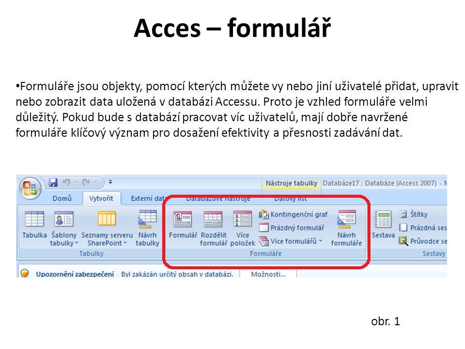 Acces – formulář Formuláře jsou objekty, pomocí kterých můžete vy nebo jiní uživatelé přidat, upravit nebo zobrazit data uložená v databázi Accessu.