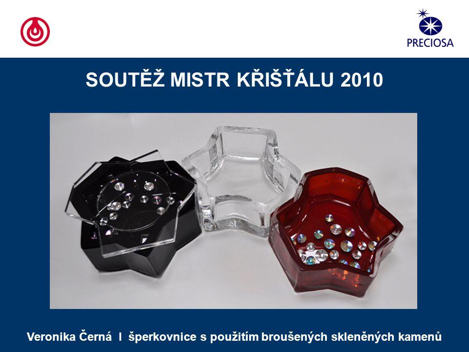 SOUTĚŽ MISTR KŘIŠŤÁLU 2010 Veronika Černá Ι šperkovnice s použitím broušených skleněných kamenů