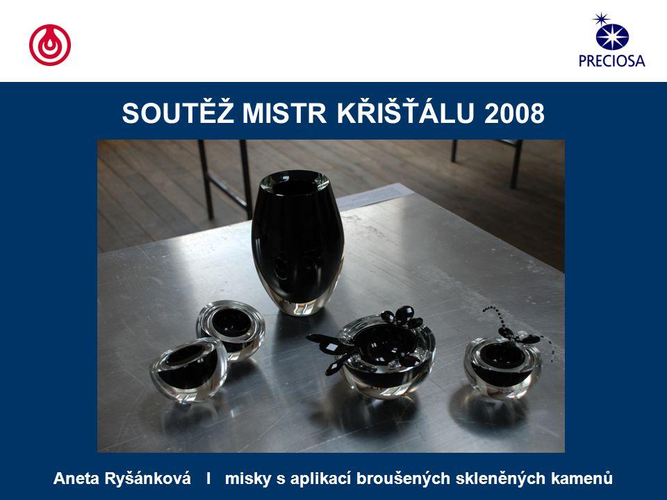 SOUTĚŽ MISTR KŘIŠŤÁLU 2008 Aneta Ryšánková І misky s aplikací broušených skleněných kamenů