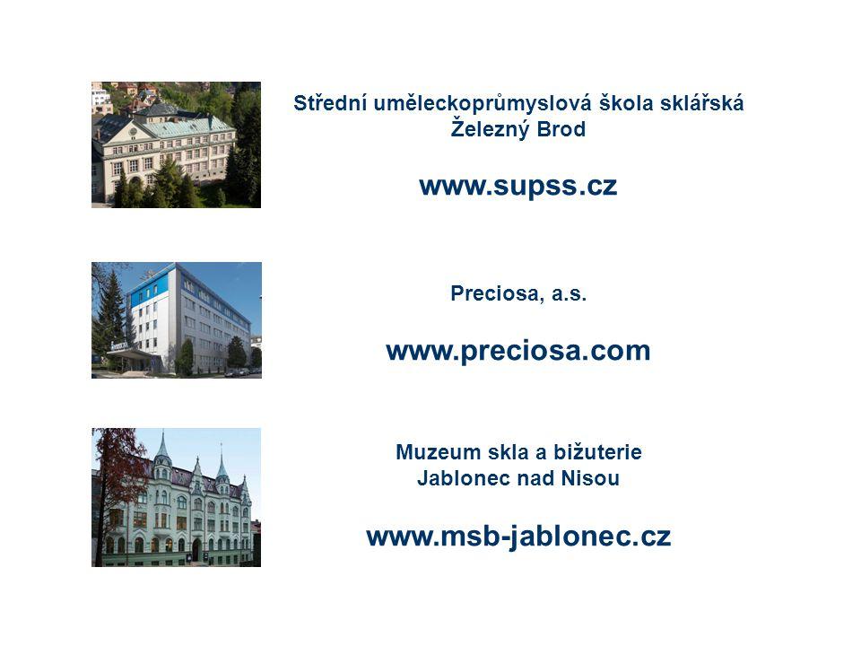 Střední uměleckoprůmyslová škola sklářská Železný Brod www.supss.cz Preciosa, a.s. www.preciosa.com Muzeum skla a bižuterie Jablonec nad Nisou www.msb