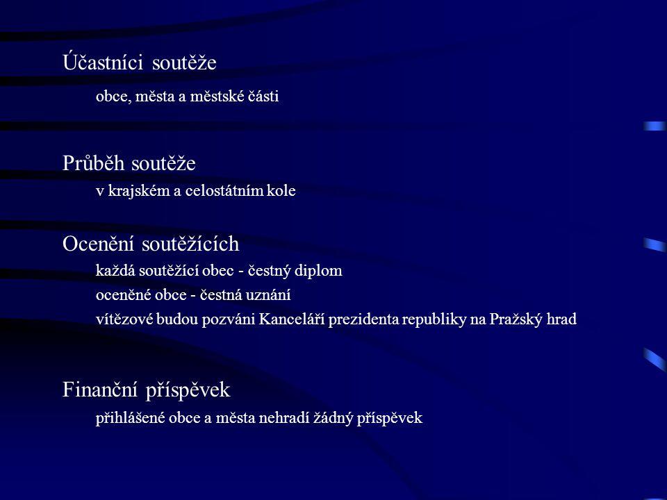 Účastníci soutěže obce, města a městské části Průběh soutěže v krajském a celostátním kole Ocenění soutěžících každá soutěžící obec - čestný diplom oceněné obce - čestná uznání vítězové budou pozváni Kanceláří prezidenta republiky na Pražský hrad Finanční příspěvek přihlášené obce a města nehradí žádný příspěvek