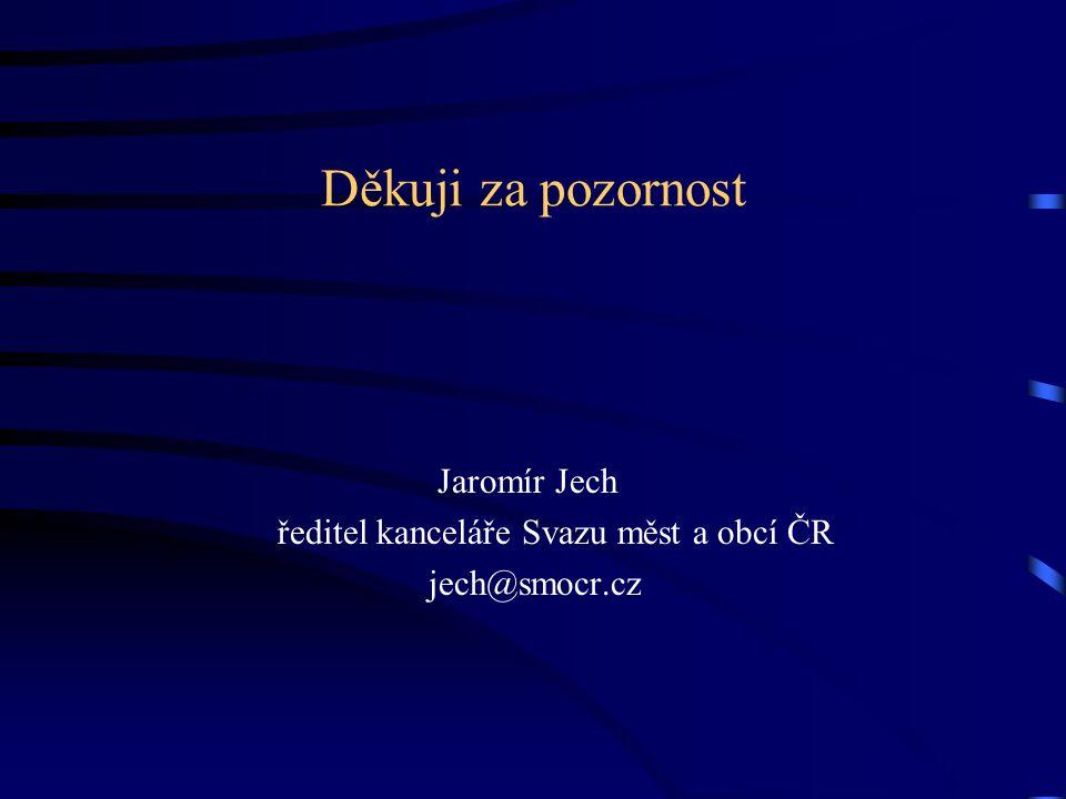 Děkuji za pozornost Jaromír Jech ředitel kanceláře Svazu měst a obcí ČR jech@smocr.cz