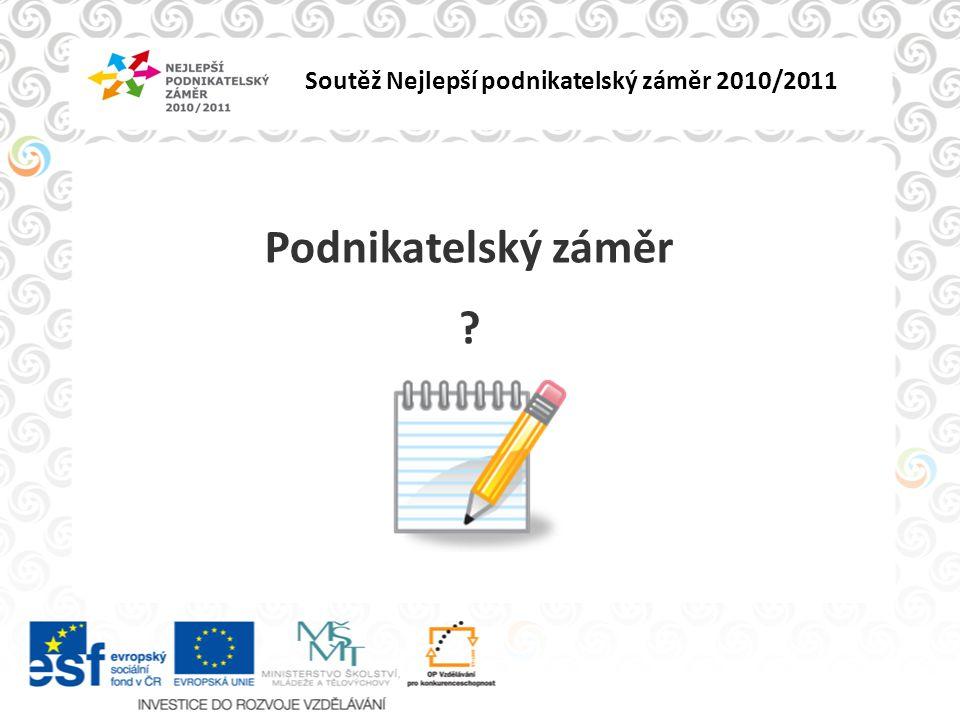 Soutěž Nejlepší podnikatelský záměr 2010/2011 Podnikatelský záměr