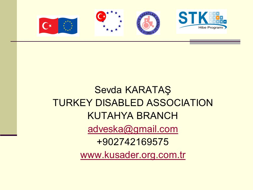 Sevda KARATAŞ TURKEY DISABLED ASSOCIATION KUTAHYA BRANCH adveska@gmail.com +902742169575 www.kusader.org.com.tr