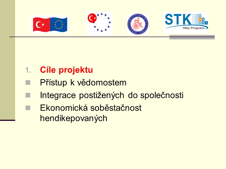 1. Cíle projektu Přístup k vědomostem Integrace postižených do společnosti Ekonomická soběstačnost hendikepovaných