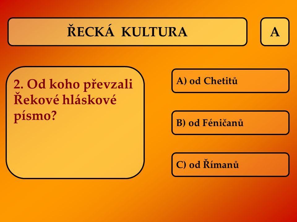 A A) od Chetitů B) od Féničanů C) od Římanů ŘECKÁ KULTURA 2. Od koho převzali Řekové hláskové písmo?