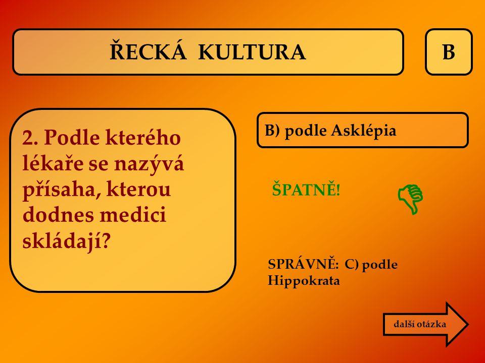 B B) podle Asklépia ŠPATNĚ! SPRÁVNĚ: C) podle Hippokrata  další otázka ŘECKÁ KULTURA 2. Podle kterého lékaře se nazývá přísaha, kterou dodnes medici