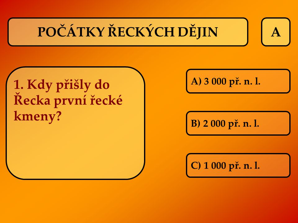 A ŠPATNĚ! SPRÁVNĚ: B) 2 000 př. n.l.  další otázka POČÁTKY ŘECKÝCH DĚJIN A) 3 000 př. n. l.