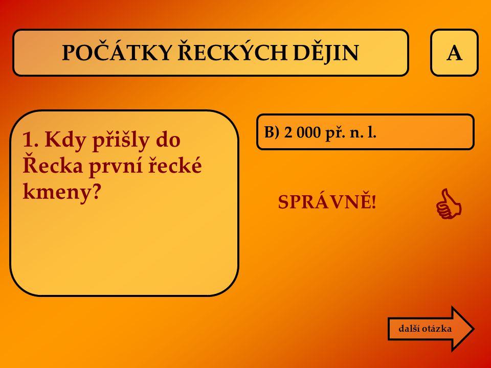 B A) ithacký král SPRÁVNĚ!  další otázka 4. Kdo byl Odysseus? POČÁTKY ŘECKÝCH DĚJIN