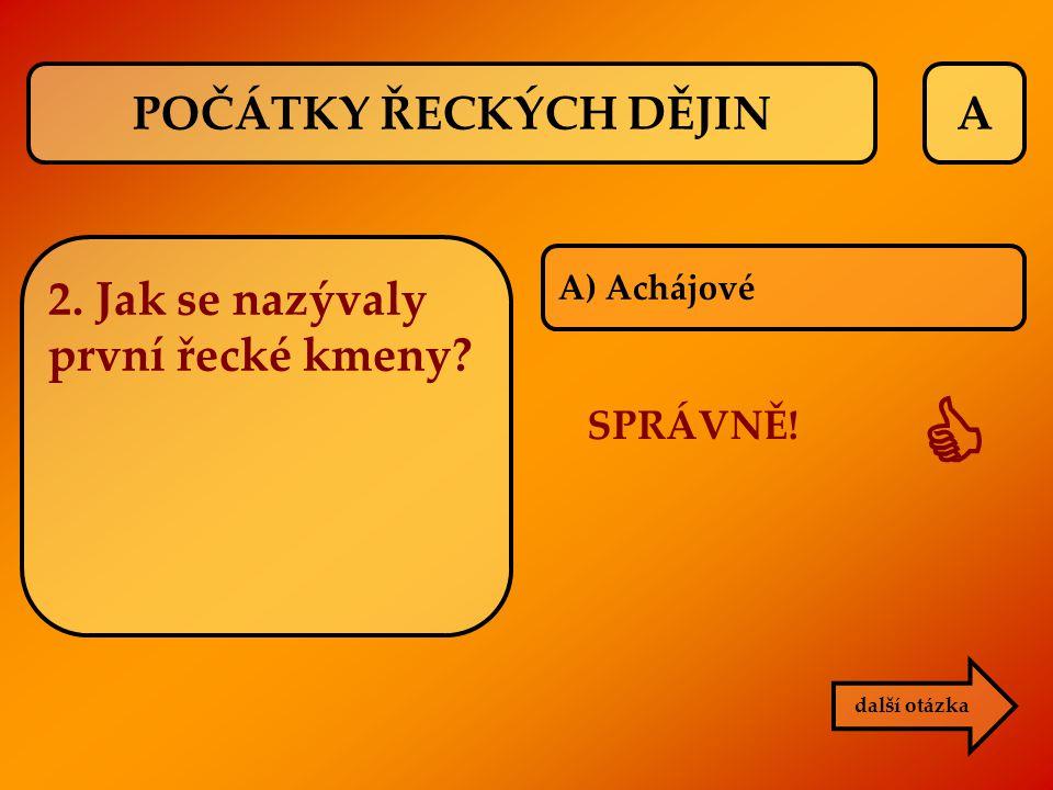 A B) Sparta SPRÁVNĚ!  další otázka KLASICKÉ OBDOBÍ 2. Kdo rozpoutal peloponéskou válku?
