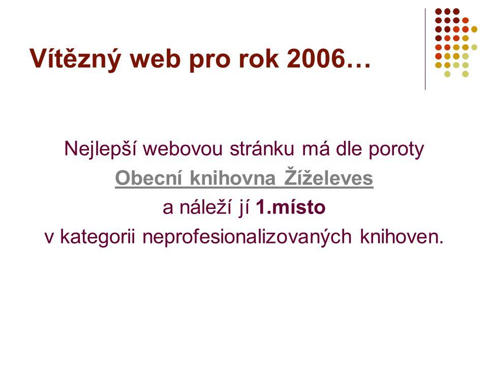 Vítězný web pro rok 2006… Nejlepší webovou stránku má dle poroty Obecní knihovna Žíželeves a náleží jí 1.místo v kategorii neprofesionalizovaných knih