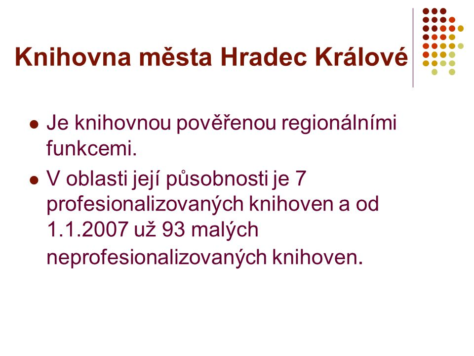 Knihovna města Hradec Králové Je knihovnou pověřenou regionálními funkcemi. V oblasti její působnosti je 7 profesionalizovaných knihoven a od 1.1.2007