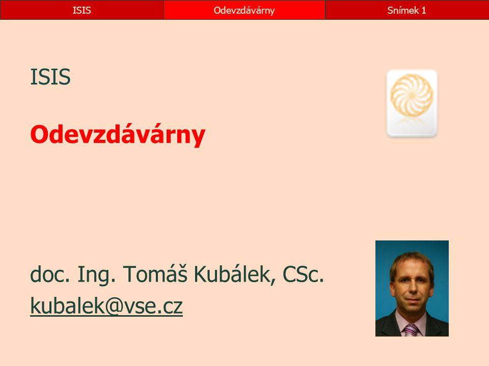 ISISOdevzdávárnySnímek 1 ISIS Odevzdávárny doc. Ing. Tomáš Kubálek, CSc. kubalek@vse.cz
